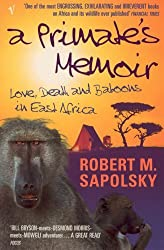 A Primate's Memoir: Love, Death and Baboons in East Africa by Robert M. Sapolsky (2002-12-01)