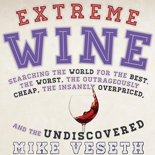 Extreme Wine: Searching the World for the Best, the Worst, the Outrageously Cheap, the Insanely Overpriced, and the Undiscovered Test