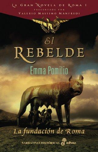 El rebelde: La fundación de Roma (Narrativas Históricas) por Emma Pomilio