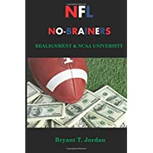 NFL No-Brainers: Realignment & NCAA University First edition by Jordan, Bryant T. (2014) Taschenbuch