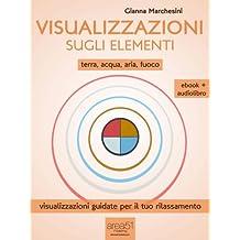 Visualizzazione sugli elementi (ebook + audiolibro): Terra – Acqua – Aria – Fuoco (L'Altra Medicina) (Italian Edition)