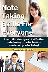 Note Taking: Skills For Everyone - Learn the strategies of effective note taking in order to earn maximum grades today! (exam success, reading comprehension, ... homework Book 1) (English Edition)
