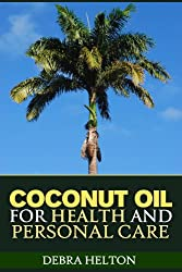 Coconut Oil for Health and Personal Care:Coconut Oil Natural Remedies and Benefits (English Edition)