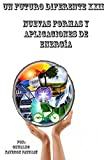 Nuevas Formas y Aplicaciones de Energía: Fusión Nuclear, Estrellas Artificiales, Magnetoplasma, Magnetismo, Antigravedad, Energía Eolica, Energía Solar (Un Futuro Diferente nº 22) (Spanish Edition)