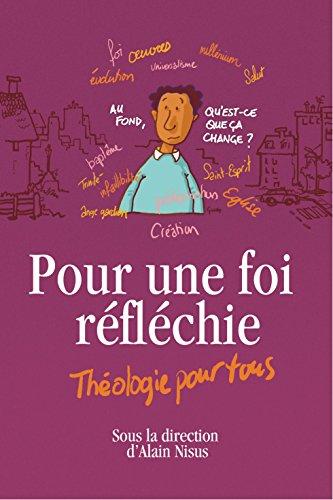 Pour une foi réfléchie, théologie pour tous par Alain Nisus