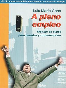 A pleno empleo (Manual de ayuda para parados y trotaempresas) de [Cano, Luis María]