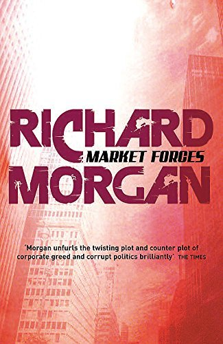 Market Forces (GOLLANCZ S.F.) by Richard Morgan (2008-09-04)