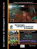 Les cahiers d'Unreal Engine : Tome 2, Personnages, intelligence artificielle et particules