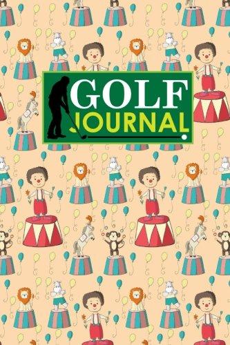Golf Journal: Golf Clubs Yardage Chart, Golf Score Pad, Golf Log, Golf Yardage Paper, Cute Circus Cover: Volume 88 (Golf Journals) por Rogue Plus Publishing