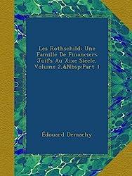 Les Rothschild: Une Famille De Financiers Juifs Au Xixe Siècle, Volume 2,&Nbsp;Part 1