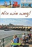 Kurzreisen: Nix wie weg! Reiseführer mit 100 Tipps für Brückentage, lange Wochenenden und Kurzurlaube in Deutschland und Europa. Städtetrips, Radtouren, Wanderungen zwischen Nordsee, Alpen und Italien
