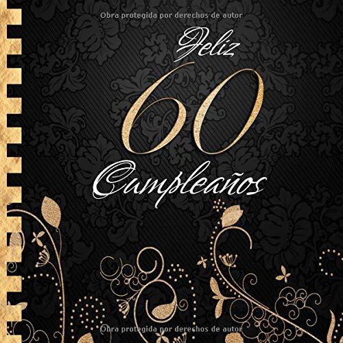 Feliz 60 Cumpleaños: Libro de Visitas I Elegante Encuadernación en Oro y Negro I Para 90 personas I Para Deseos escritos y las Fotos más bellas I Idea de regalo de 60 años