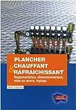Plancher chauffant & rafraîchissant : Réglementation, dimensionnement, mise en oeuvre, réglage (1Cédérom)