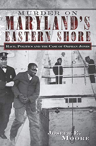 Murder on Maryland's Eastern Shore: Race, Politics and the Case of Orphan Jones (True Crime) (English Edition)