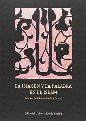 LA IMAGEN Y LA PALABRA EN EL ISLAM (Colección de Estudios Árabo-Islámicos de Almonaster la Real)