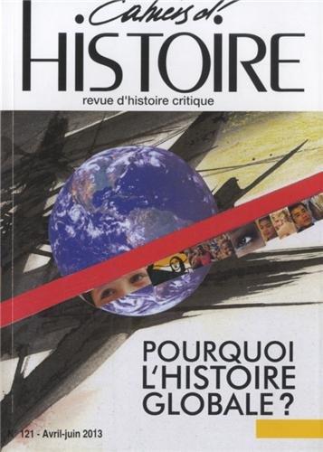 Cahiers d'Histoire, N° 121, avril-juin 2013 : Pourquoi l'histoire globale ?
