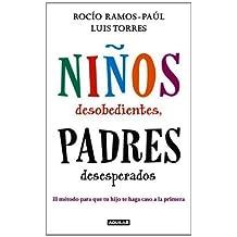 Niños desobedientes, padres desesperados (Spanish Edition) by Rocío Ramos-Paul (2012-08-01)