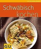 Schwäbisch kochen - Karola Wiedemann, Martina Kiel