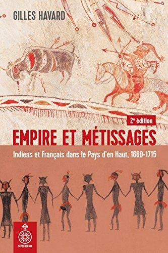 Empire et mtissages, 2e dition: Indiens et Franais dans le Pays den Haut, 1660-1715