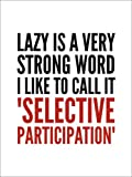 Poster 100 x 130 cm: Lazy is a Very Strong Word I Like to Call it Selective Participation di Creative Angel - Stampa Artistica Professionale, Nuovo Poster Artistico