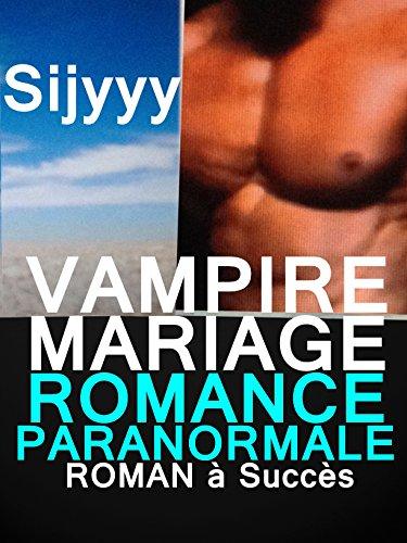 VAMPIRE MARIAGE : ROMANCE PARANORMAL: LIVRE PARANORMAL à NE PAS LOUPER : ROMANCE VAMPIRE par SIJYYY Sijyyy