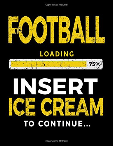 Football Loading 75% Insert Ice Cream To Continue: Football Sketchbook