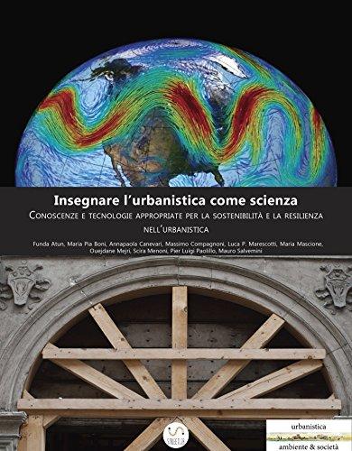 Insegnare lurbanistica come scienza. Conoscenze e tecnologie appropriate per la sostenibilit e la resilienza nellurbanistica