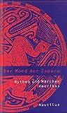 Der Mond der Zaparo: Märchen und Mythen Amerikas