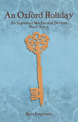 An Oxford Holiday (An Ingenious Mechanical Devices Short Story Book 1) by [Jorgensen, Kara]