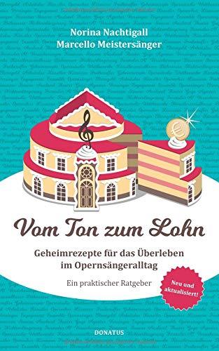 Vom Ton zum Lohn: Geheimrezepte für das Überleben im Opernsängeralltag. Ein praktischer Ratgeber