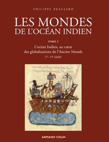 Les mondes de l'océan Indien-L'océan Indien, au coeur des globalisations de l'Ancien Monde (7e-15e s: L'océan Indien, au coeur des globalisations de l'Ancien Monde (7e-15e siècles)