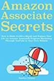 Amazon Associates Secrets: How to Make $3,000 a Month and Replace Your Job via Amazon Associates Program Marketing Through YouTube or Your Own Website
