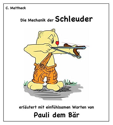 Die Mechanik der Schleuder: Erläutert mit einfühlsamen Worten von Pauli dem Bär (Claus Bär)