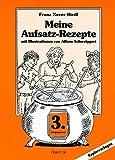 Meine Aufsatz-Rezepte. 3. Jahrgangsstufe. by Franz Xaver Riedl (2001-01-31)