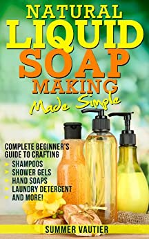 Natural Liquid Soap Making Made Simple Complete