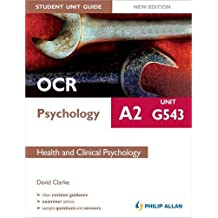 OCR A2 Psychology Student Unit Guide New Edition: Unit G543 Health and Clinical Psychology