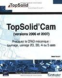 Telecharger Livres Topsolid Cam versions 2006 et 2007 Pratiquez la CFAO mecanique tournage usinage 2D 3D 4 ou 5 axes de David Raviart 12 novembre 2007 Broche (PDF,EPUB,MOBI) gratuits en Francaise