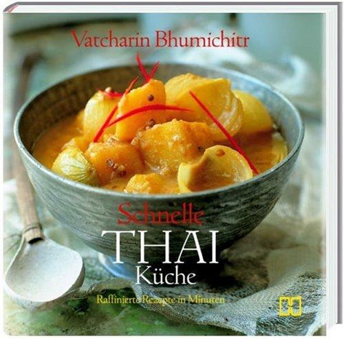 Schnelle Thai Küche: Raffinierte Rezepte in Minuten