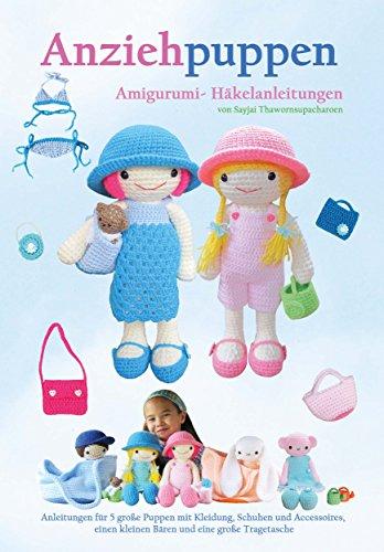 Anziehpuppen Amigurumi- Häkelanleitungen: Anleitungen für 5 große Puppen mit Kleidung, Schuhen und Accessoires, einen kleinen Bären und eine große Tragetasche (Sayjai's Amigurumi Häkelanleitungen 3)