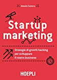 Startup marketing: Strategie di growth hacking per sviluppare il vostro business