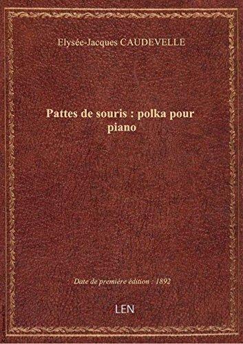 Pattes de souris : polka pour piano / par E. J. Caudevelle