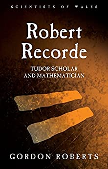 Robert Recorde: Tudor Scholar and Mathematician (Scientists of Wales) by [Roberts, Gordon]