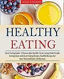Healthy Eating: Cookbooks, 3 Manuscripts Bundle, Clean Eating Made Simple, Eating Clean and Clean Eating Recipes. Healthy Recipes For Your Diet Cookbooks. 100 Recipes.