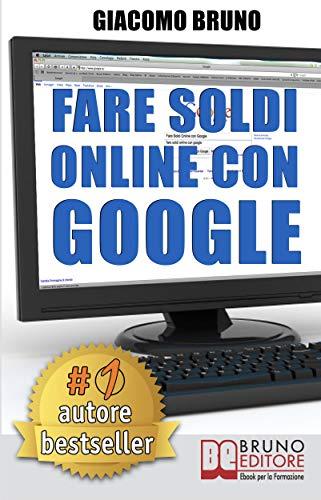 Fare Soldi Online con Google (Italian Edition) eBook: Giacomo ...