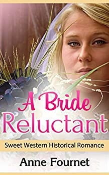 Historical Western Romance: A Bride Reluctant (Sweet Western Historical Romance) (Inspirational Western Historical Romance) (English Edition) de [Fournet, Anne]