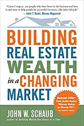 Building Real Estate Wealth in a Changing Market: Reap Large Profits from Bargain Purchases in Any Economy by John Schaub (2007-08-15)