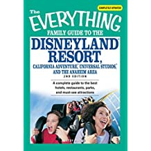 The Everything Family Guide to the Disneyland Resort, California Adventure, Universa: A complete guide to the best hotels, restaurants, parks, and must-see attractions (Everything®) (English Edition)