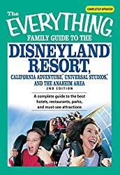 The Everything Family Guide to the Disneyland Resort, California Adventure, Universa: A complete guide to the best hotels, restaurants, parks, and must-see attractions (Everything®)