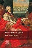 Herrschaft in Zeiten des Umbruchs: Fürsterzbischof Hieronymus Graf Colloredo (1732-1812) im mitteleuropäischen Kontext -