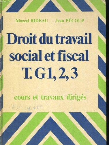 Droit du travail social et fiscal t. g1, 2, 3. cours et travaux diriges